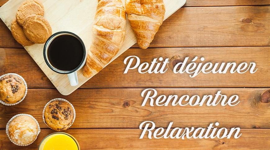 Petit déjeuner – Rencontre – Relaxation